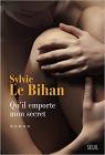 Qu'il emporte mon secret, Sylvie Le Bihan (Seuil 2017)
