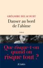 Danser au bord de l'abîme, Grégoire Delacourt (J.C.Lattès 2017)