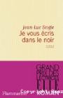 Je vous écris dans le noir, Jean-Luc Seigle (Flammarion 2015)